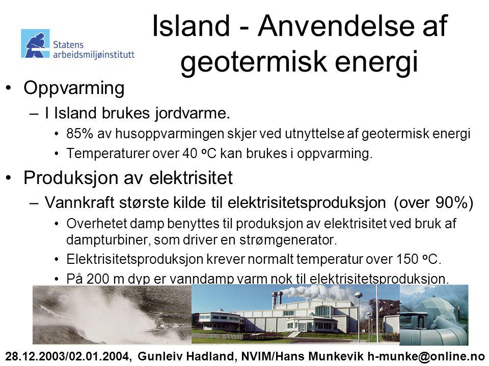 Island - Anvendelse af geotermisk energi •Oppvarming –I Island brukes jordvarme.