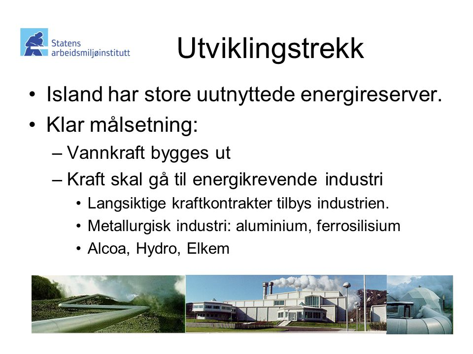 Utviklingstrekk •Island har store uutnyttede energireserver.