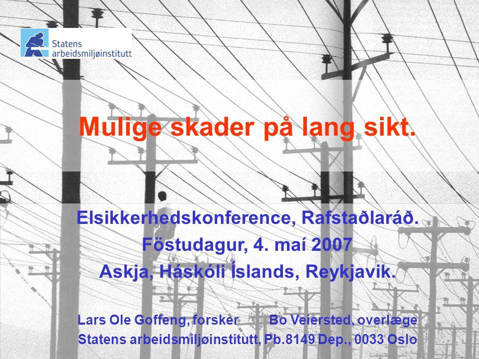 Mulige skader på lang sikt.Elsikkerhedskonference, Rafstaðlaráð.
