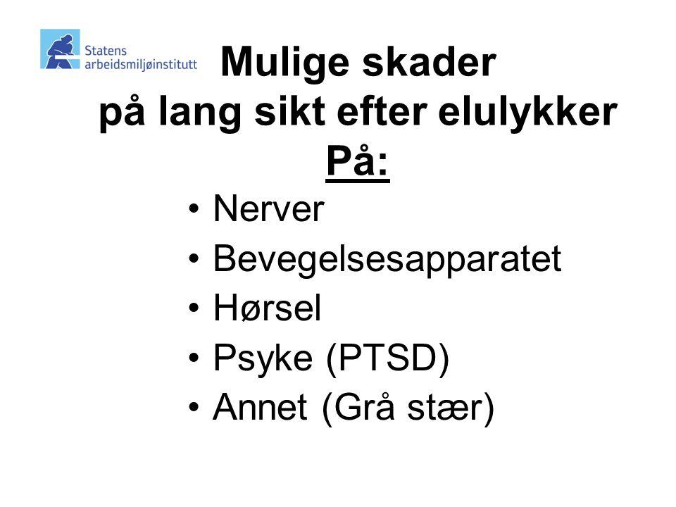 Mulige skader på lang sikt efter elulykker På: •Nerver •Bevegelsesapparatet •Hørsel •Psyke (PTSD) •Annet (Grå stær)