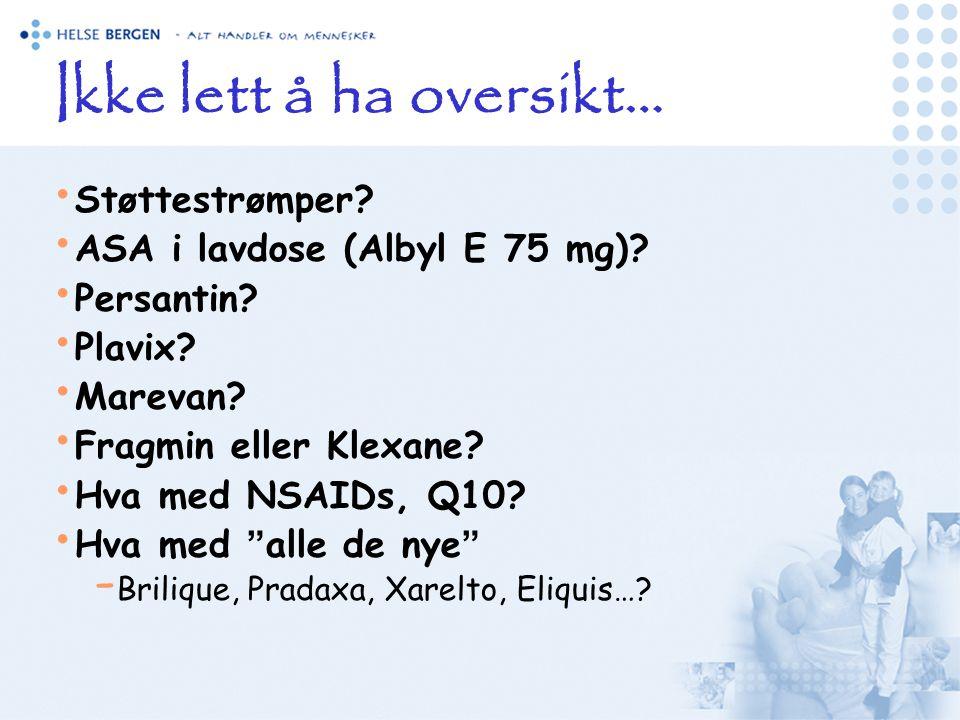 Ikke lett å ha oversikt… • Støttestrømper? • ASA i lavdose (Albyl E 75 mg)? • Persantin? • Plavix? • Marevan? • Fragmin eller Klexane? • Hva med NSAID