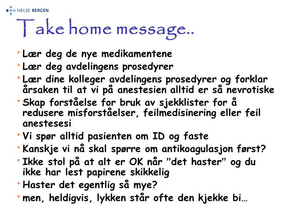 Take home message.. • Lær deg de nye medikamentene • Lær deg avdelingens prosedyrer • Lær dine kolleger avdelingens prosedyrer og forklar årsaken til