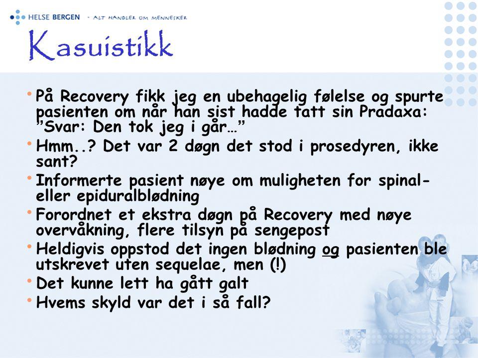 Kasuistikk • På Recovery fikk jeg en ubehagelig følelse og spurte pasienten om når han sist hadde tatt sin Pradaxa: Svar: Den tok jeg i går… • Hmm...
