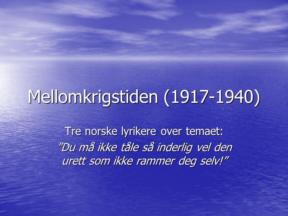 """Mellomkrigstiden (1917-1940) Tre norske lyrikere over temaet: """"Du må ikke tåle så inderlig vel den urett som ikke rammer deg selv!"""""""