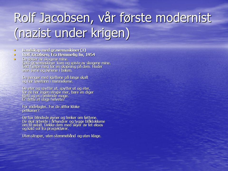 Rolf Jacobsen, vår første modernist (nazist under krigen) • Landskap med gravemaskiner (1) • Rolf Jacobsen, Fra Hemmelig liv, 1954 • De spiser av skog