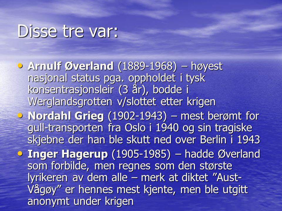 Disse tre var: • Arnulf Øverland (1889-1968) – høyest nasjonal status pga. oppholdet i tysk konsentrasjonsleir (3 år), bodde i Werglandsgrotten v/slot
