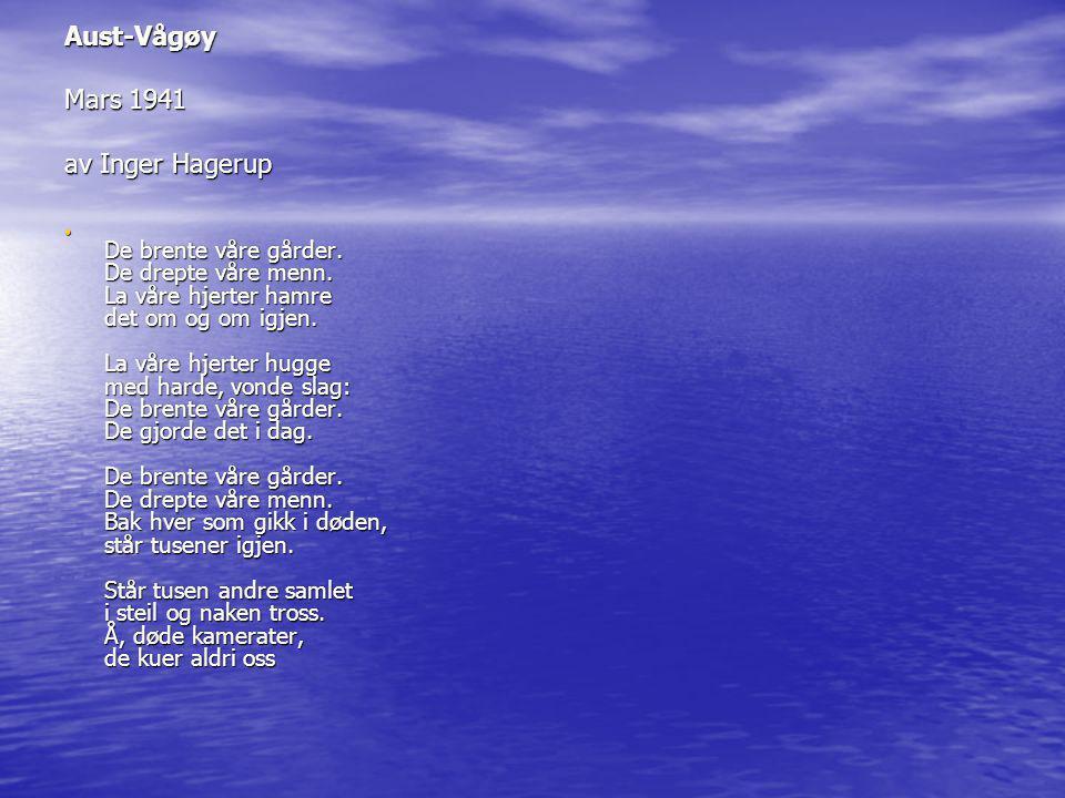 Aust-Vågøy Mars 1941 av Inger Hagerup • De brente våre gårder. De drepte våre menn. La våre hjerter hamre det om og om igjen. La våre hjerter hugge me