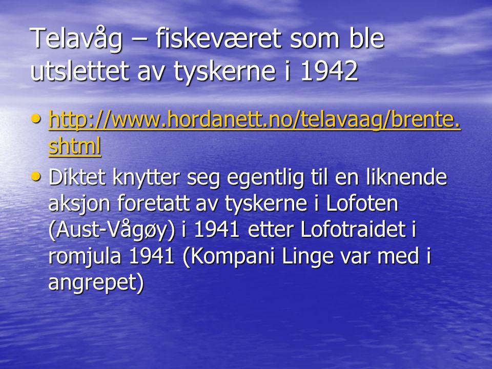 Telavåg – fiskeværet som ble utslettet av tyskerne i 1942 • http://www.hordanett.no/telavaag/brente. shtml http://www.hordanett.no/telavaag/brente. sh