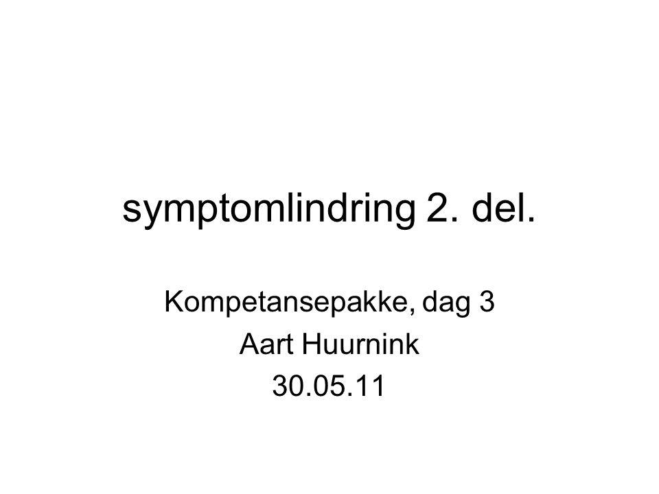 symptomlindring 2. del. Kompetansepakke, dag 3 Aart Huurnink 30.05.11
