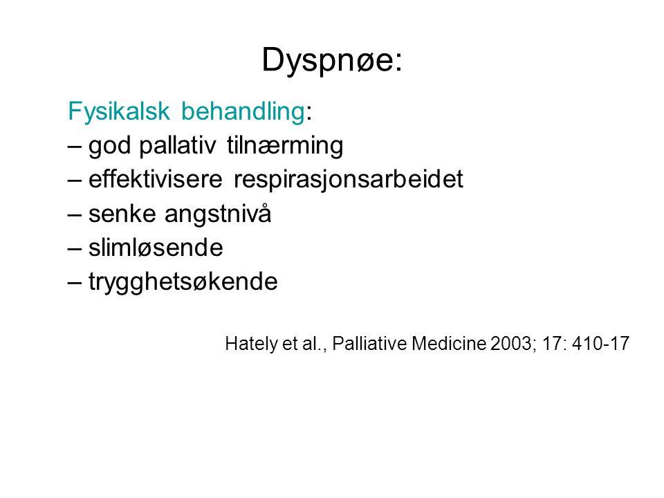 Dyspnøe: Fysikalsk behandling: –god pallativ tilnærming –effektivisere respirasjonsarbeidet –senke angstnivå –slimløsende –trygghetsøkende Hately et al., Palliative Medicine 2003; 17: 410-17