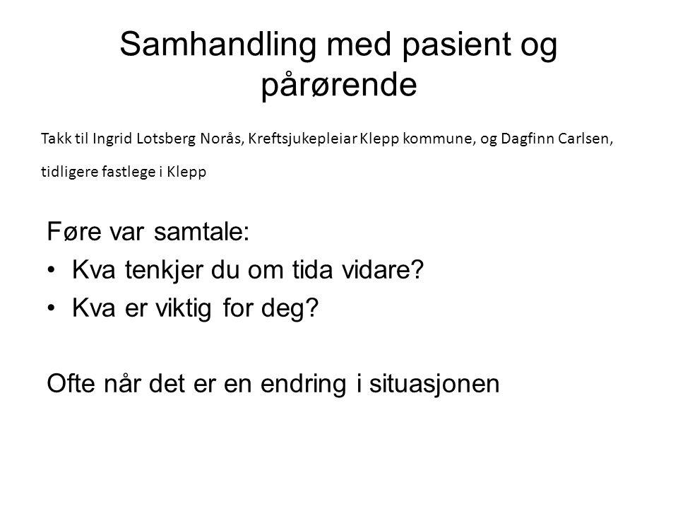 Samhandling med pasient og pårørende Føre var samtale: •Kva tenkjer du om tida vidare.