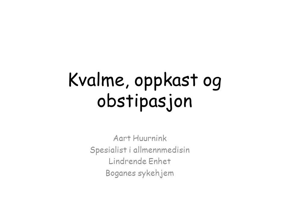 Aart Huurnink Spesialist i allmennmedisin Lindrende Enhet Boganes sykehjem Kvalme, oppkast og obstipasjon