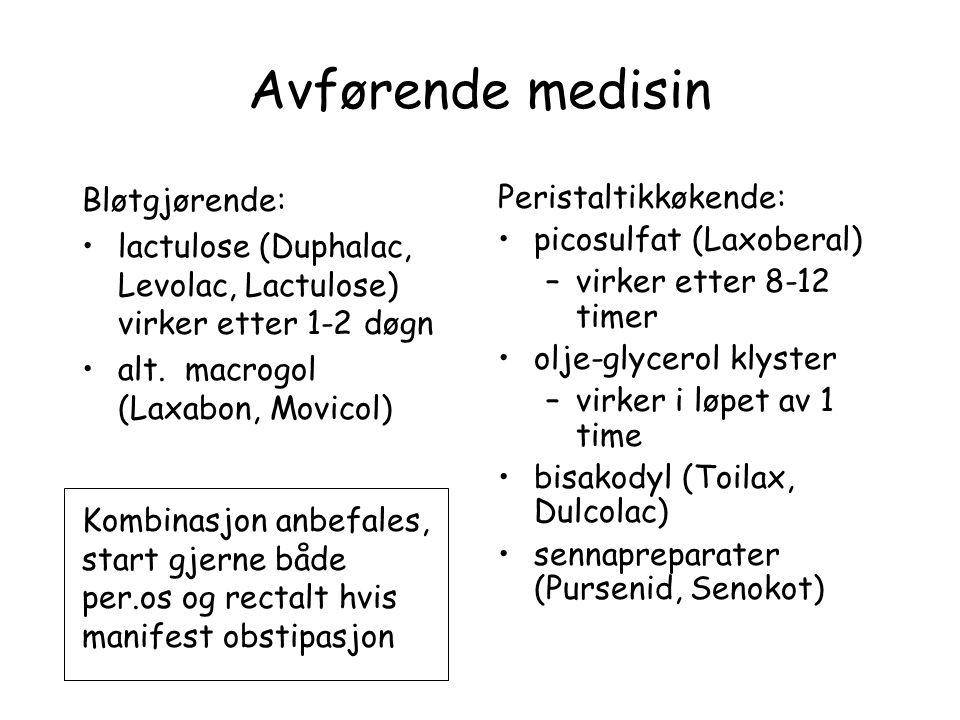 Avførende medisin Bløtgjørende: •lactulose (Duphalac, Levolac, Lactulose) virker etter 1-2 døgn •alt.