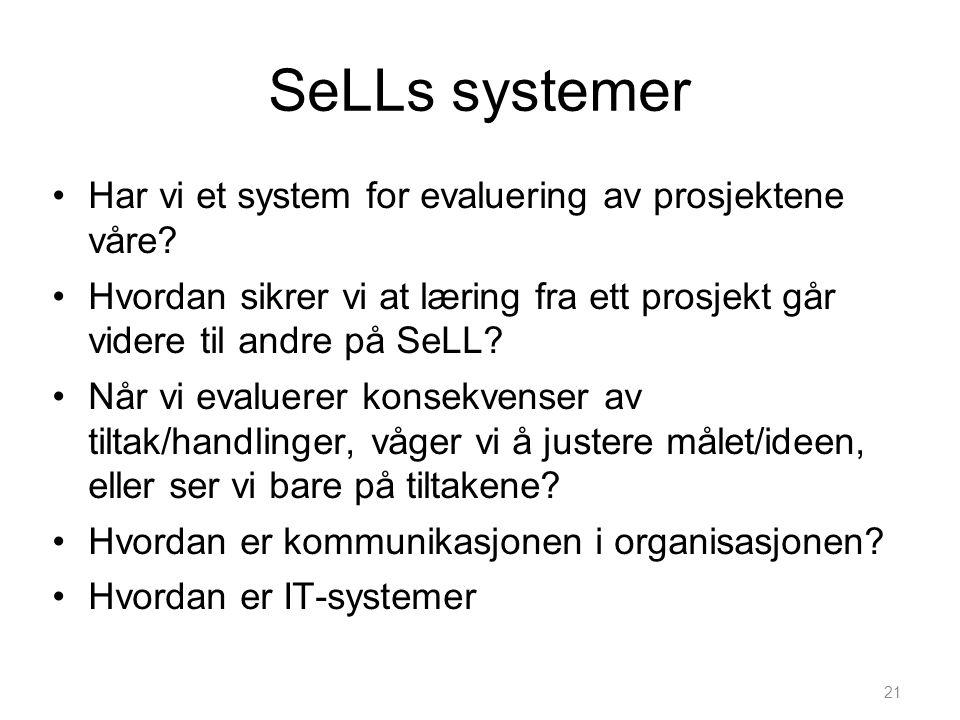 21 SeLLs systemer •Har vi et system for evaluering av prosjektene våre? •Hvordan sikrer vi at læring fra ett prosjekt går videre til andre på SeLL? •N