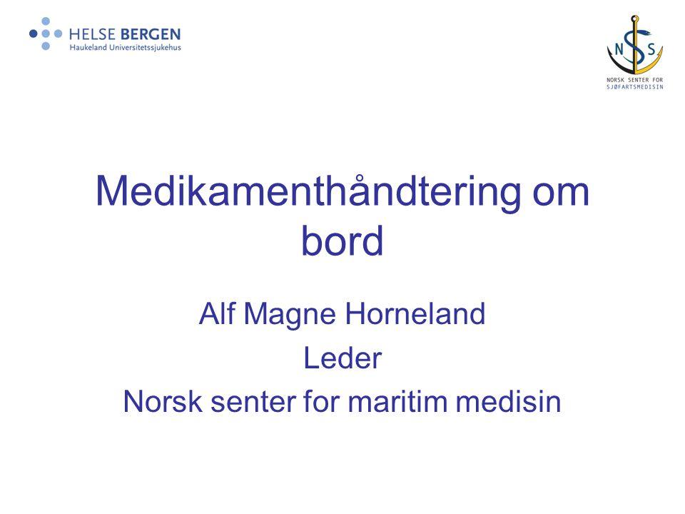 Medikamenthåndtering om bord Alf Magne Horneland Leder Norsk senter for maritim medisin