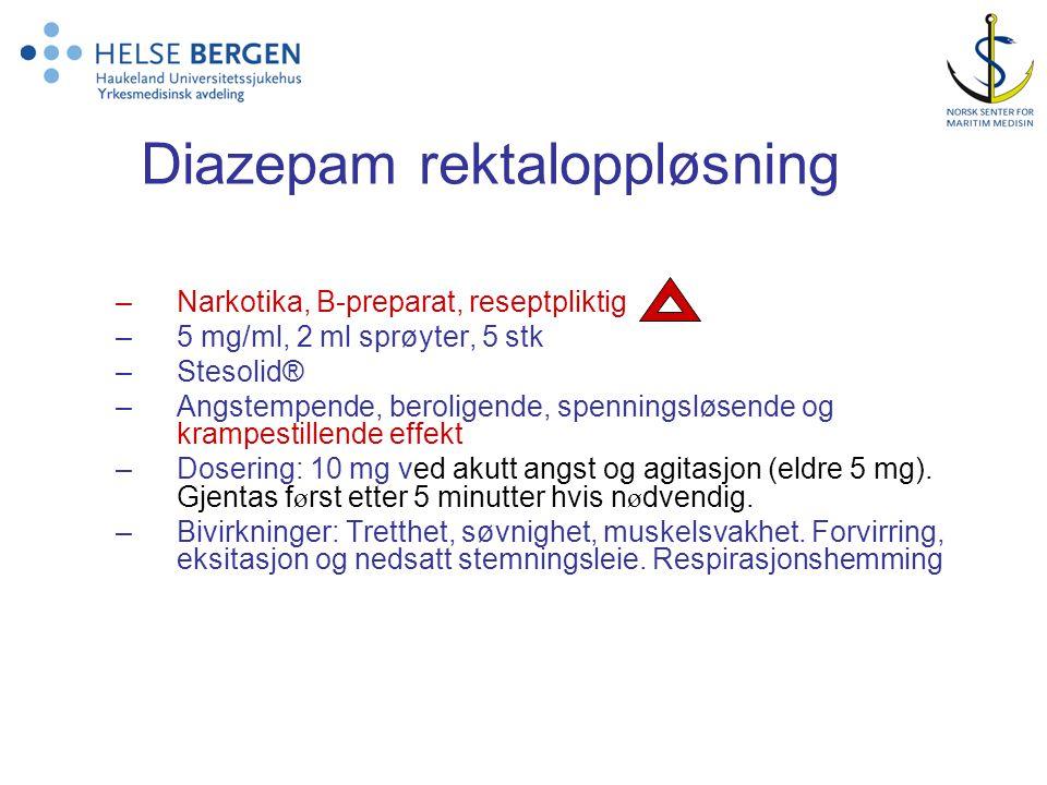 Diazepam rektaloppløsning –Narkotika, B-preparat, reseptpliktig –5 mg/ml, 2 ml sprøyter, 5 stk –Stesolid® –Angstempende, beroligende, spenningsløsende og krampestillende effekt –Dosering: 10 mg ved akutt angst og agitasjon (eldre 5 mg).