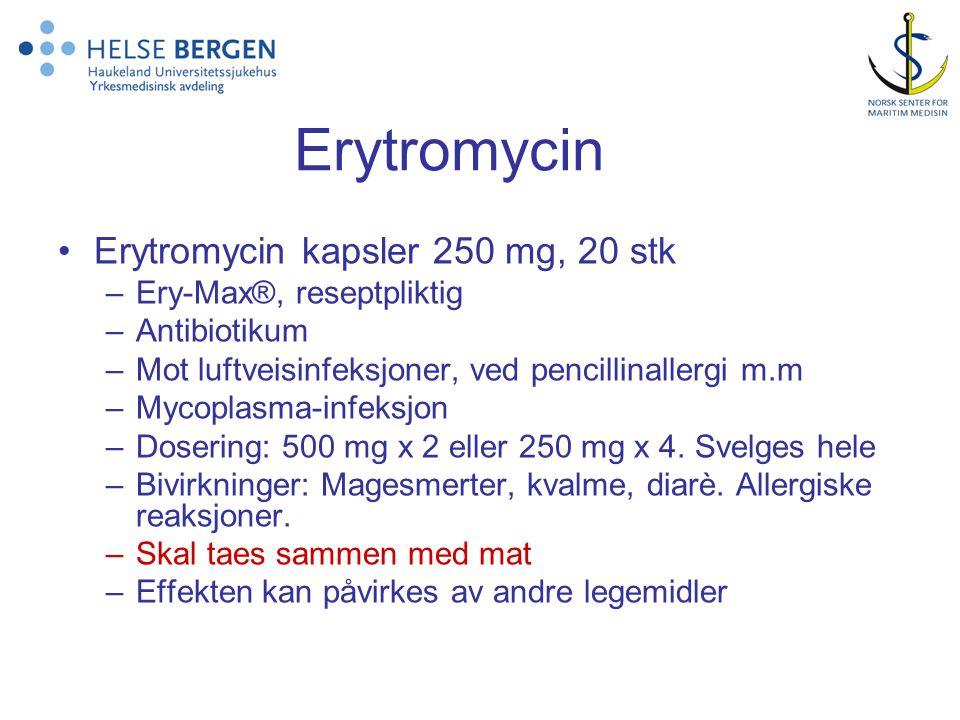 Erytromycin •Erytromycin kapsler 250 mg, 20 stk –Ery-Max®, reseptpliktig –Antibiotikum –Mot luftveisinfeksjoner, ved pencillinallergi m.m –Mycoplasma-infeksjon –Dosering: 500 mg x 2 eller 250 mg x 4.
