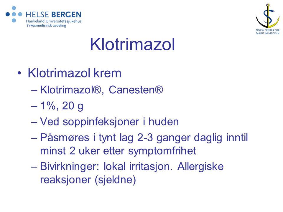 Klotrimazol •Klotrimazol krem –Klotrimazol®, Canesten® –1%, 20 g –Ved soppinfeksjoner i huden –Påsmøres i tynt lag 2-3 ganger daglig inntil minst 2 uker etter symptomfrihet –Bivirkninger: lokal irritasjon.