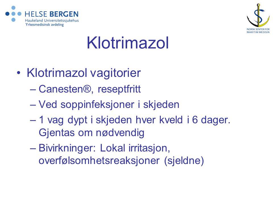Klotrimazol •Klotrimazol vagitorier –Canesten®, reseptfritt –Ved soppinfeksjoner i skjeden –1 vag dypt i skjeden hver kveld i 6 dager.