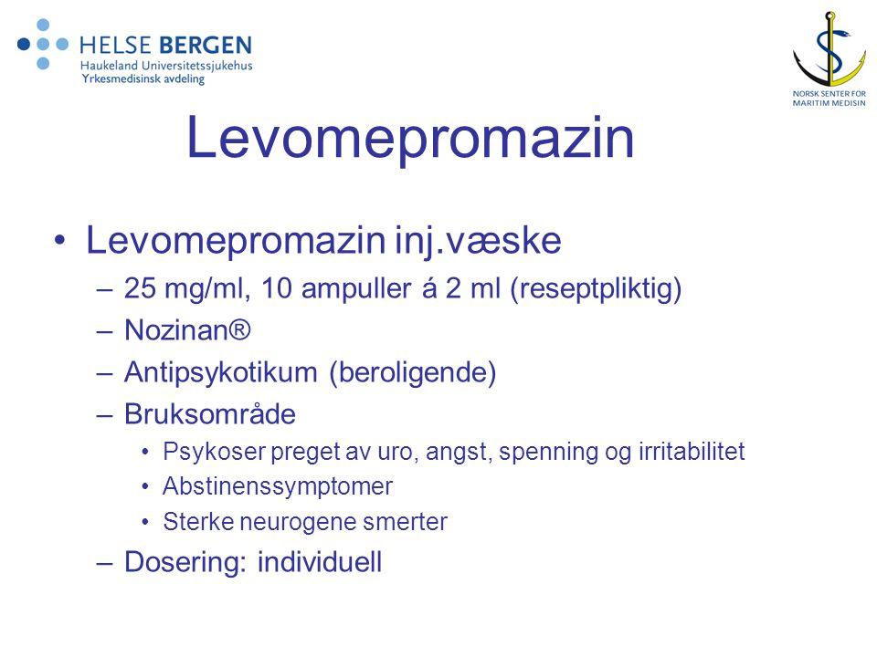 Levomepromazin •Levomepromazin inj.væske –25 mg/ml, 10 ampuller á 2 ml (reseptpliktig) –Nozinan® –Antipsykotikum (beroligende) –Bruksområde •Psykoser preget av uro, angst, spenning og irritabilitet •Abstinenssymptomer •Sterke neurogene smerter –Dosering: individuell