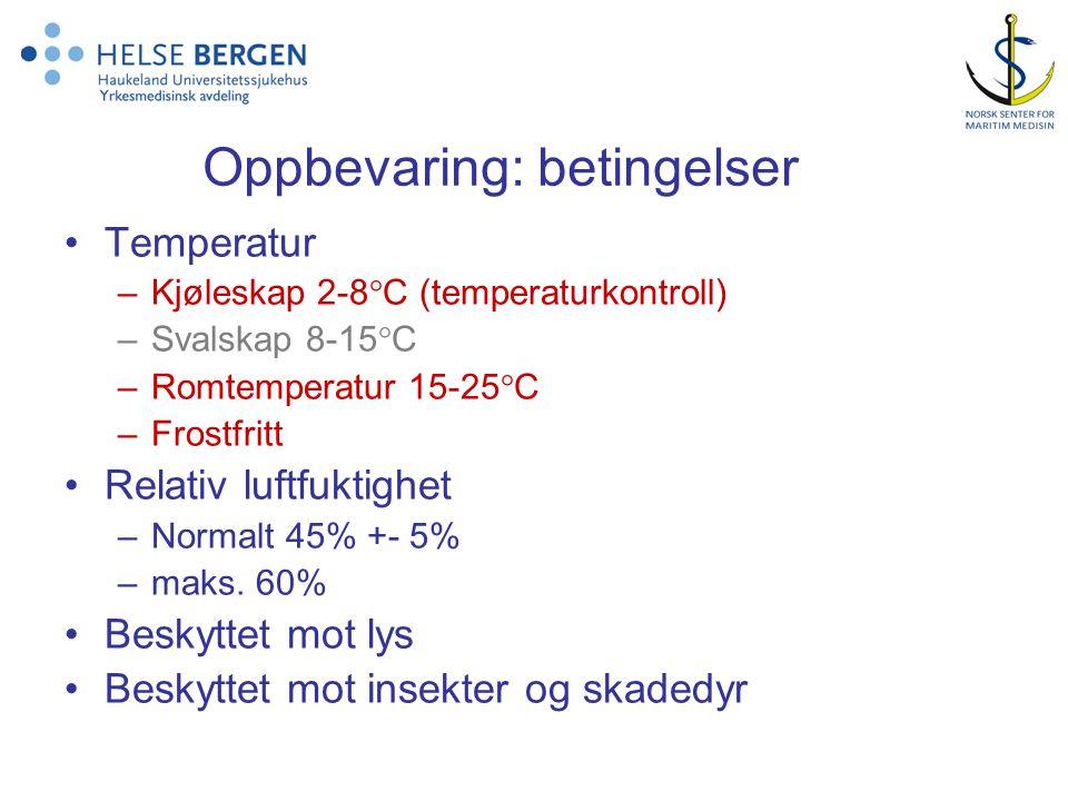 Oppbevaring: betingelser •Temperatur –Kjøleskap 2-8°C (temperaturkontroll) –Svalskap 8-15°C –Romtemperatur 15-25°C –Frostfritt •Relativ luftfuktighet –Normalt 45% +- 5% –maks.