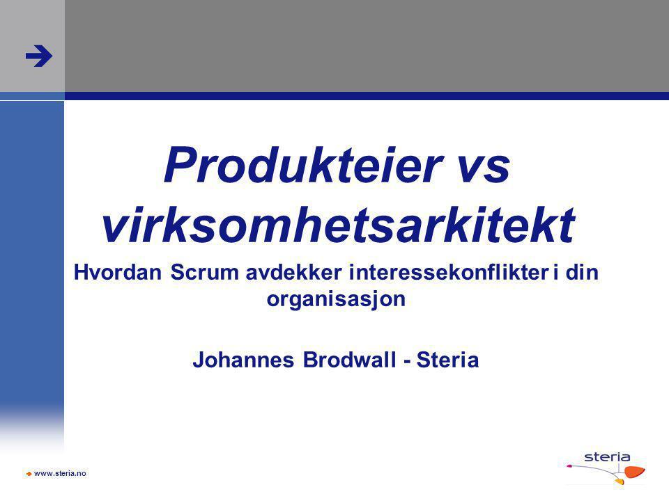  www.steria.no  Produkteier vs virksomhetsarkitekt Hvordan Scrum avdekker interessekonflikter i din organisasjon Johannes Brodwall - Steria
