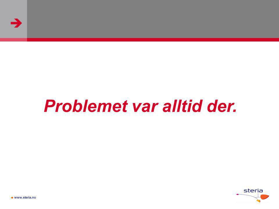   www.steria.no Problemet var alltid der.
