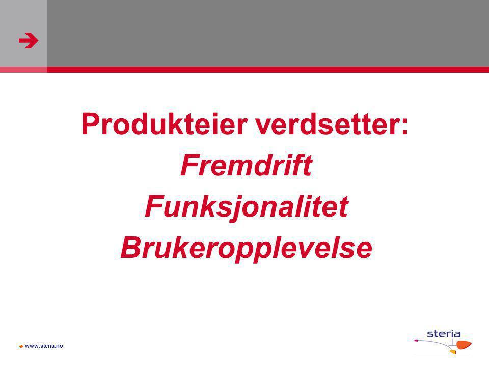   www.steria.no Produkteier verdsetter: Fremdrift Funksjonalitet Brukeropplevelse