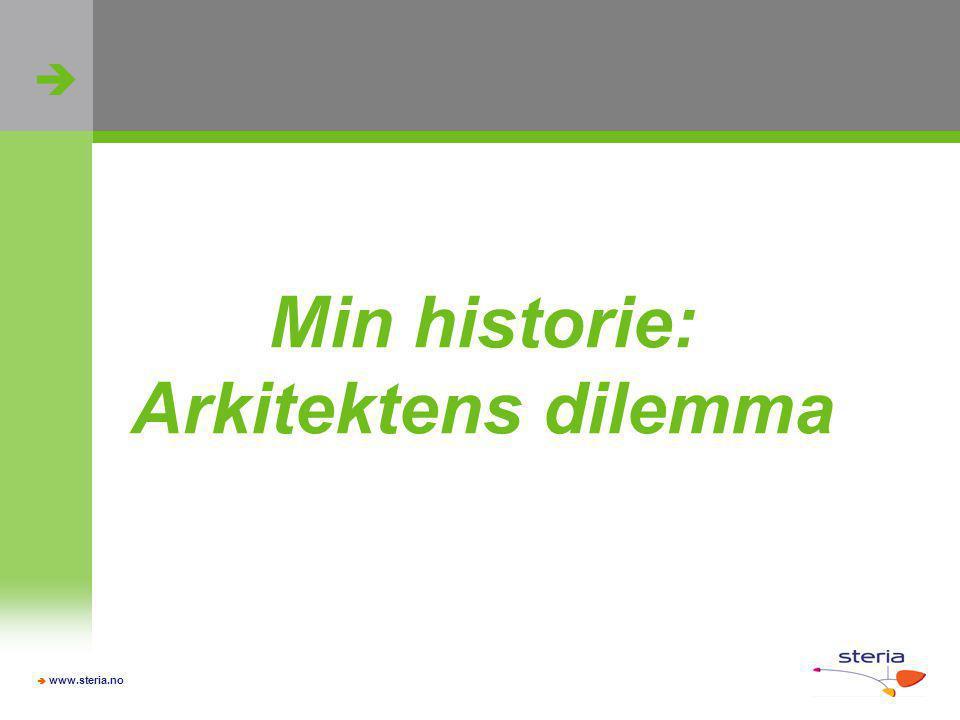   www.steria.no Min historie: Arkitektens dilemma