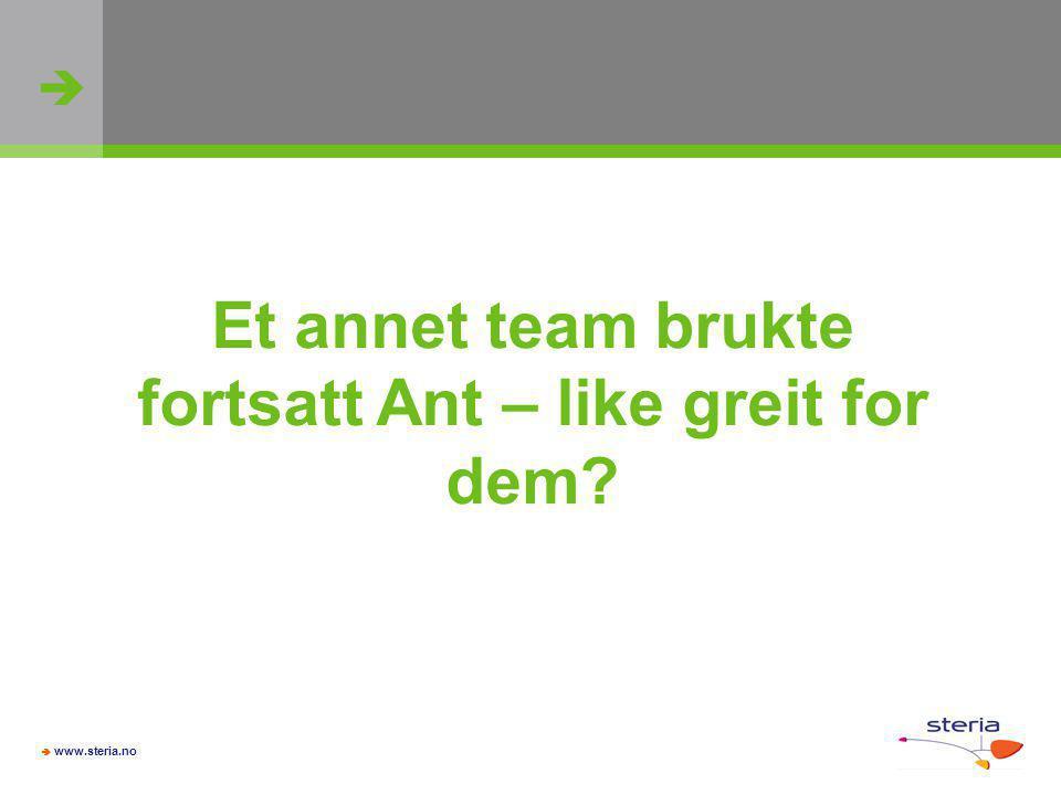   www.steria.no Et annet team brukte fortsatt Ant – like greit for dem?