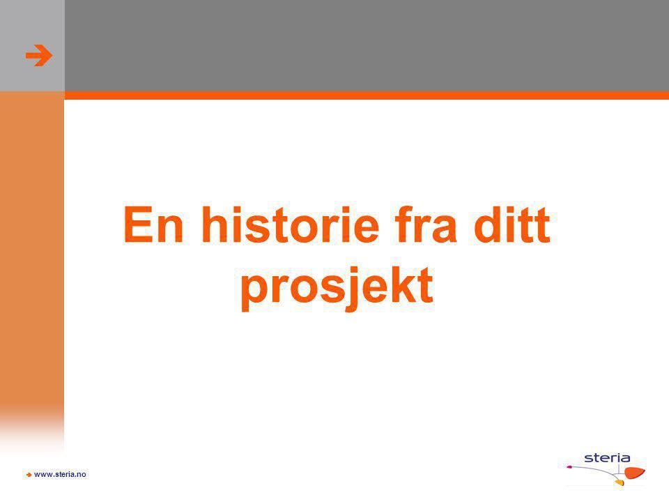   www.steria.no En historie fra ditt prosjekt