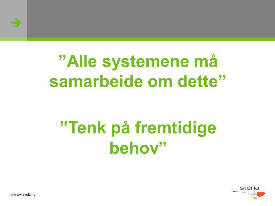 """  www.steria.no """"Alle systemene må samarbeide om dette"""" """"Tenk på fremtidige behov"""""""