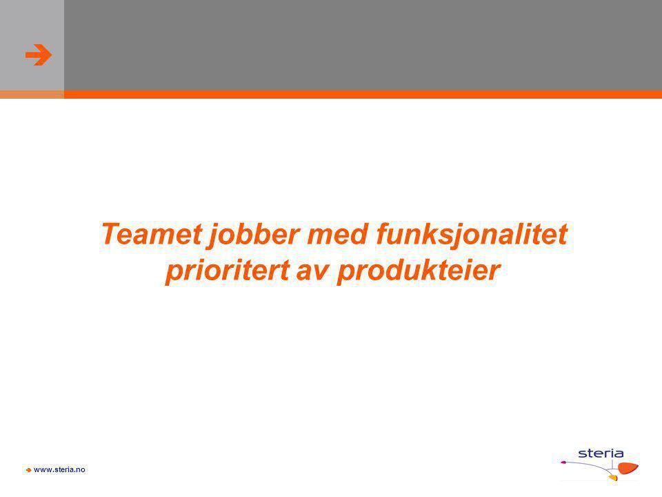   www.steria.no Teamet jobber med funksjonalitet prioritert av produkteier