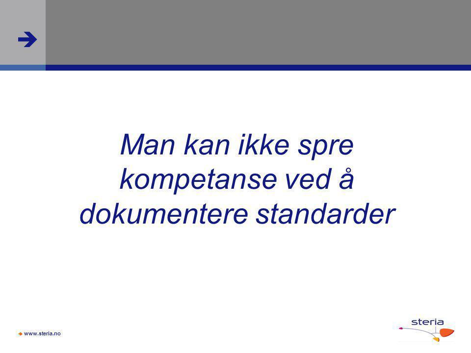  www.steria.no  Man kan ikke spre kompetanse ved å dokumentere standarder