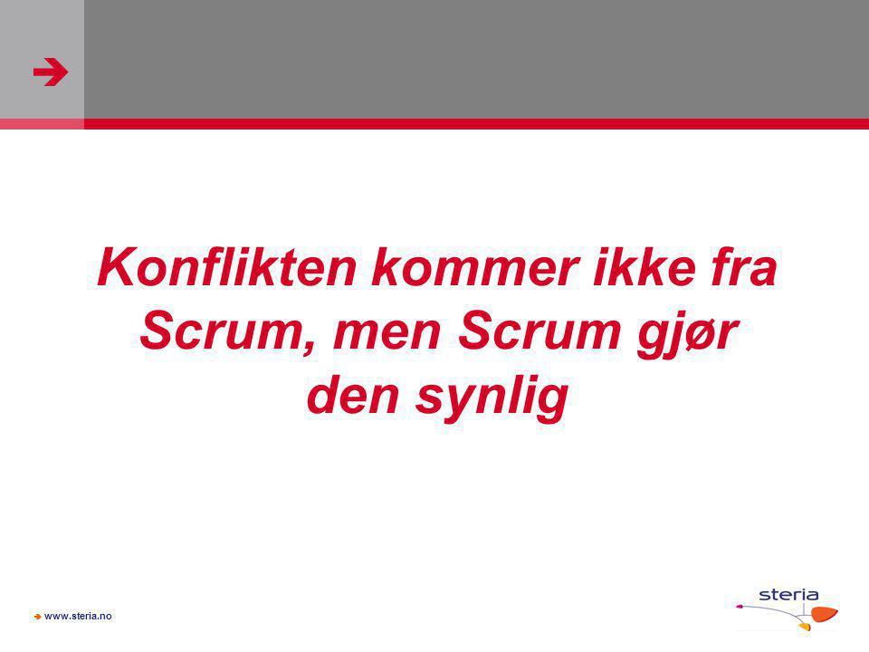   www.steria.no Konflikten kommer ikke fra Scrum, men Scrum gjør den synlig