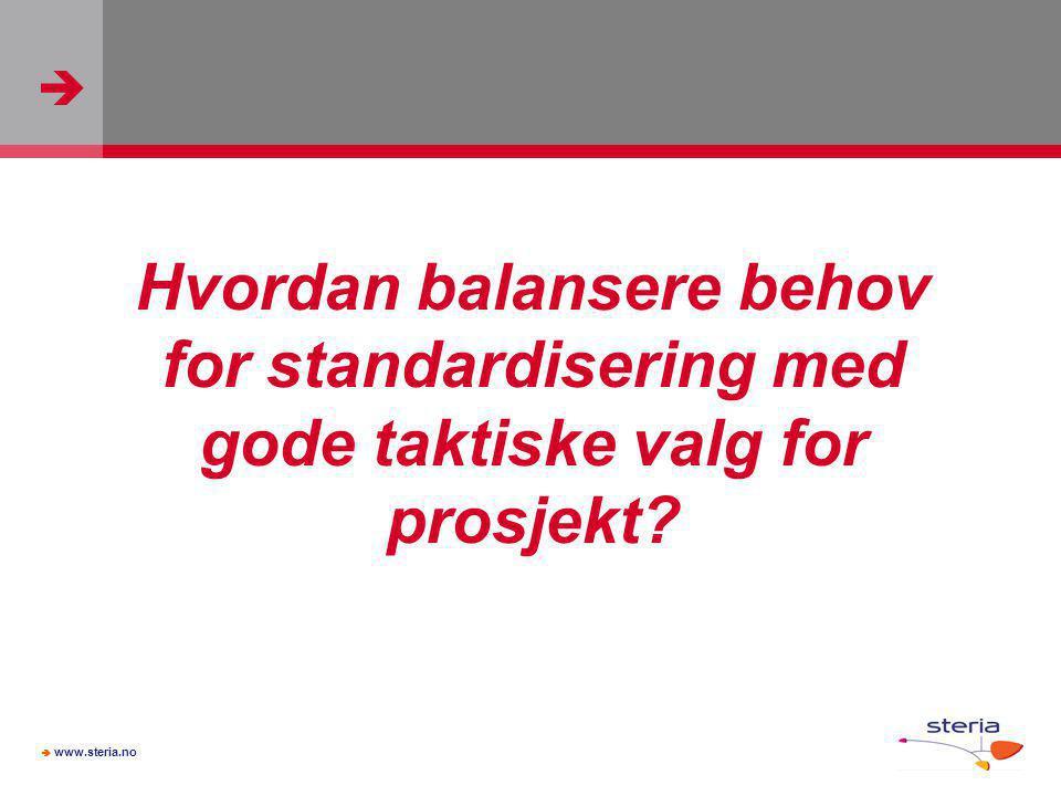   www.steria.no Hvordan balansere behov for standardisering med gode taktiske valg for prosjekt?