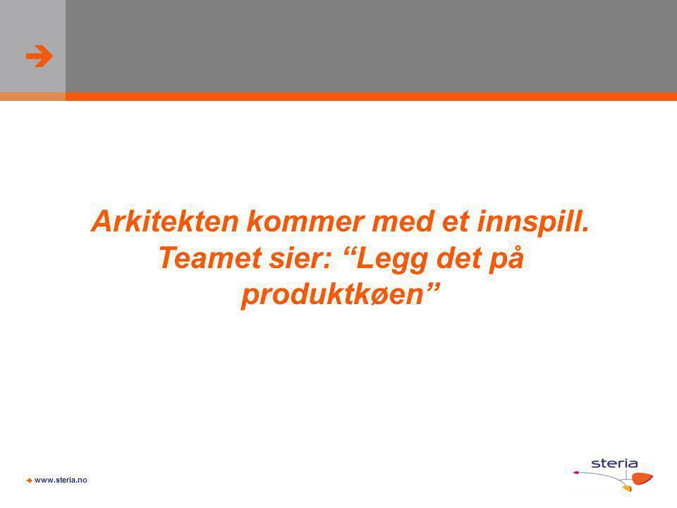 """  www.steria.no Arkitekten kommer med et innspill. Teamet sier: """"Legg det på produktkøen"""""""