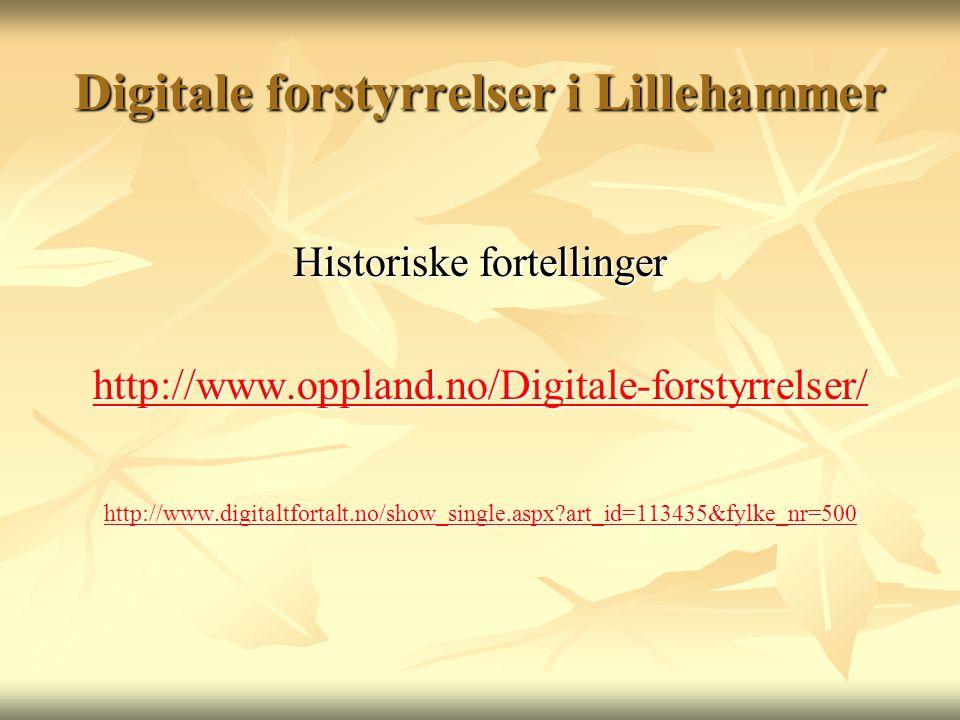 Digitale forstyrrelser i Lillehammer Historiske fortellinger http://www.oppland.no/Digitale-forstyrrelser/ http://www.digitaltfortalt.no/show_single.a