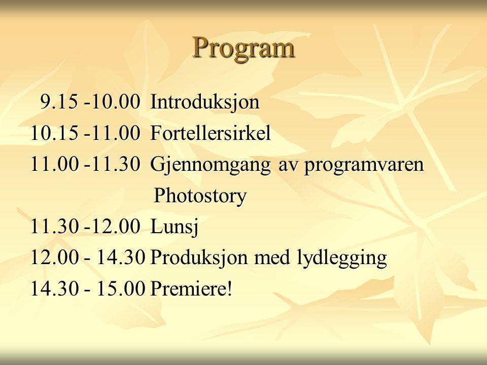 Program 9.15 -10.00 Introduksjon 9.15 -10.00 Introduksjon 10.15 -11.00 Fortellersirkel 11.00 -11.30 Gjennomgang av programvaren Photostory Photostory 11.30 -12.00 Lunsj 12.00 - 14.30 Produksjon med lydlegging 14.30 - 15.00 Premiere!