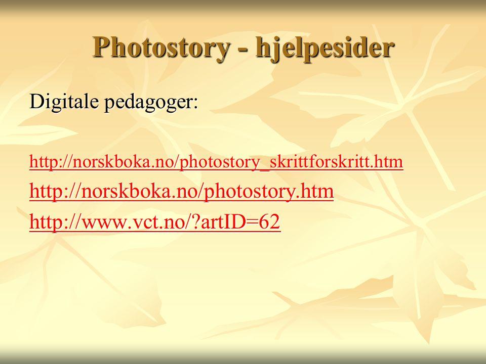 Photostory - hjelpesider Digitale pedagoger: http://norskboka.no/photostory_skrittforskritt.htm http://norskboka.no/photostory.htm http://www.vct.no/?artID=62
