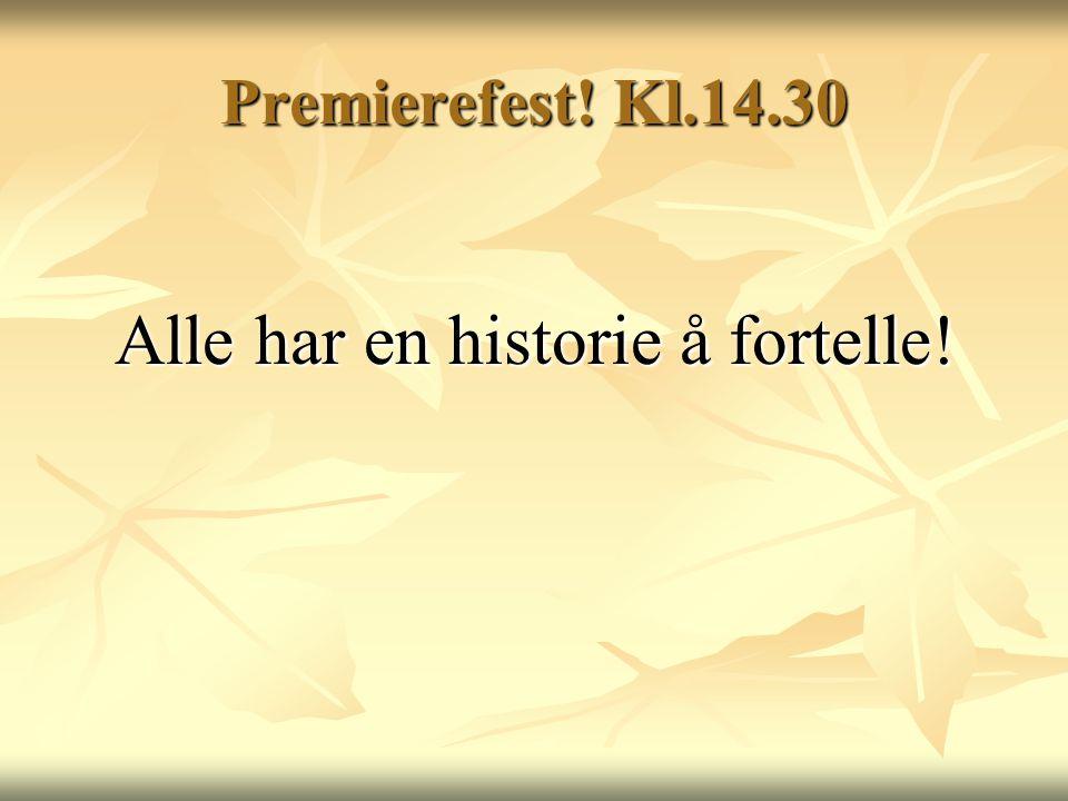 Premierefest! Kl.14.30 Alle har en historie å fortelle!