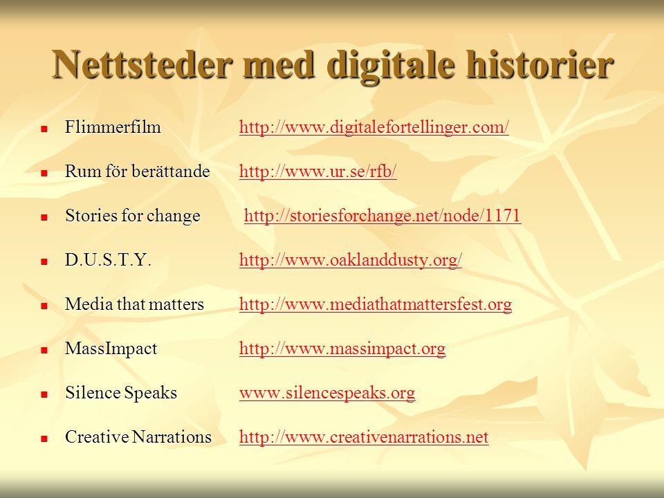 Nettsteder med digitale historier  Flimmerfilmhttp://www.digitalefortellinger.com/ http://www.digitalefortellinger.com/  Rum för berättande http://www.ur.se/rfb/ http://www.ur.se/rfb/  Stories for change http://storiesforchange.net/node/1171 http://storiesforchange.net/node/1171  D.U.S.T.Y.