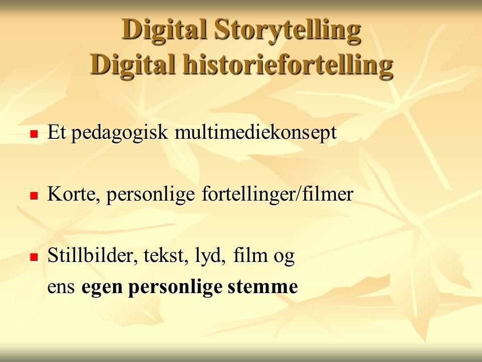 Digital Storytelling Digital historiefortelling  Et pedagogisk multimediekonsept  Korte, personlige fortellinger/filmer  Stillbilder, tekst, lyd, film og ens egen personlige stemme