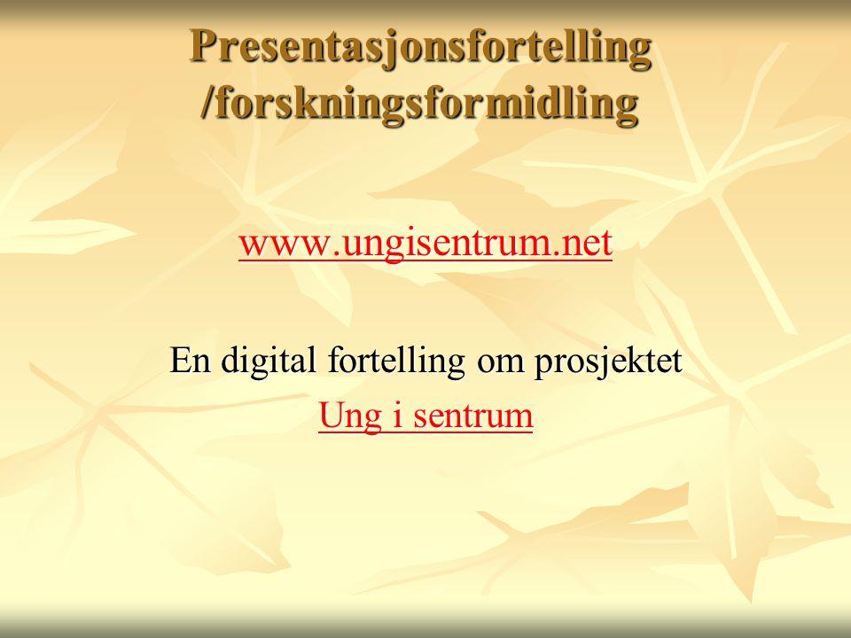Presentasjonsfortelling /forskningsformidling www.ungisentrum.net En digital fortelling om prosjektet Ung i sentrum Ung i sentrum