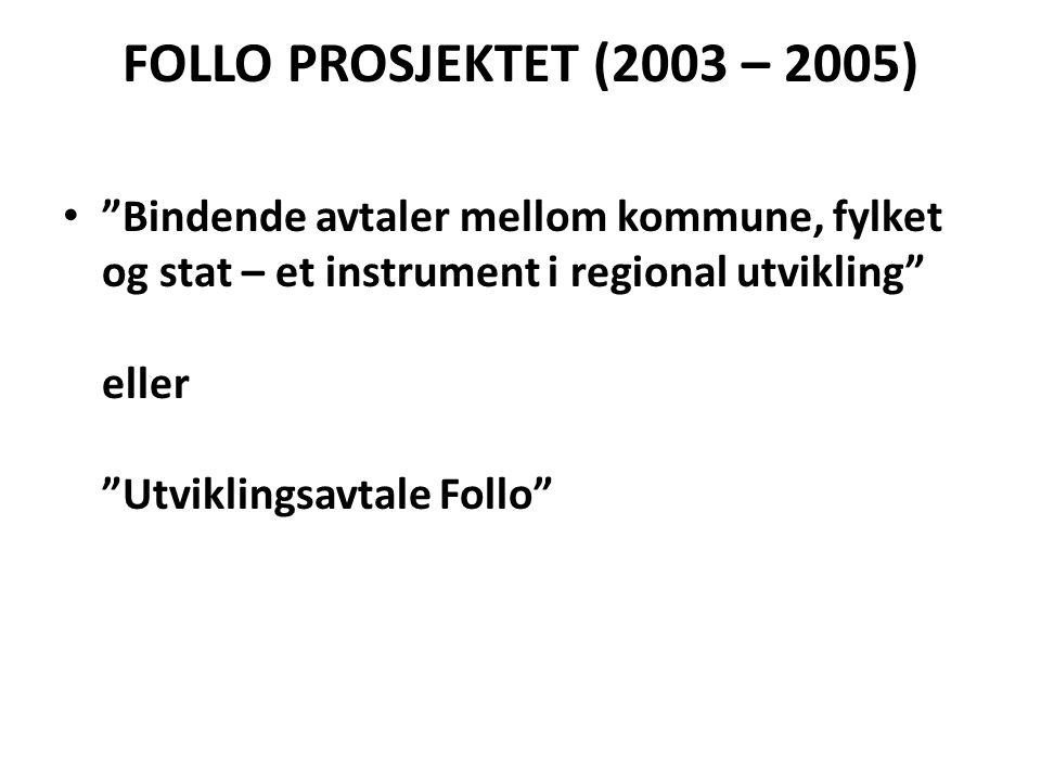 FOLLO PROSJEKTET (2003 – 2005) • Bindende avtaler mellom kommune, fylket og stat – et instrument i regional utvikling eller Utviklingsavtale Follo