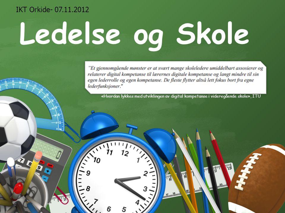 Ledelse og Skole «Hvordan lykkes med utviklingen av digital kompetanse i videregående skole», ITU IKT Orkide- 07.11.2012