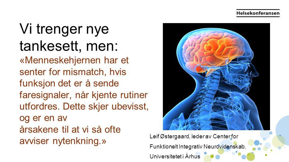 Vi trenger nye tankesett, men: «Menneskehjernen har et senter for mismatch, hvis funksjon det er å sende faresignaler, når kjente rutiner utfordres. D