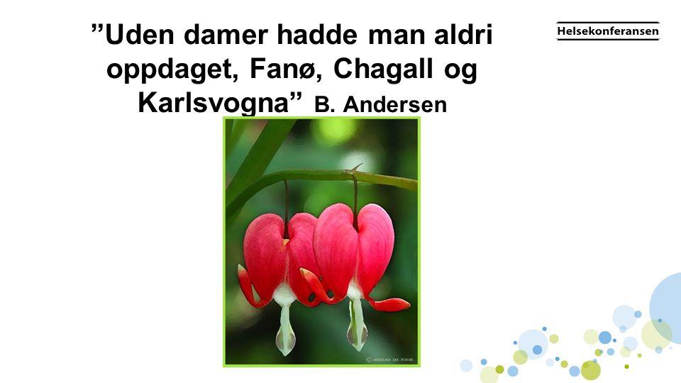 """""""Uden damer hadde man aldri oppdaget, Fanø, Chagall og Karlsvogna"""" B. Andersen"""