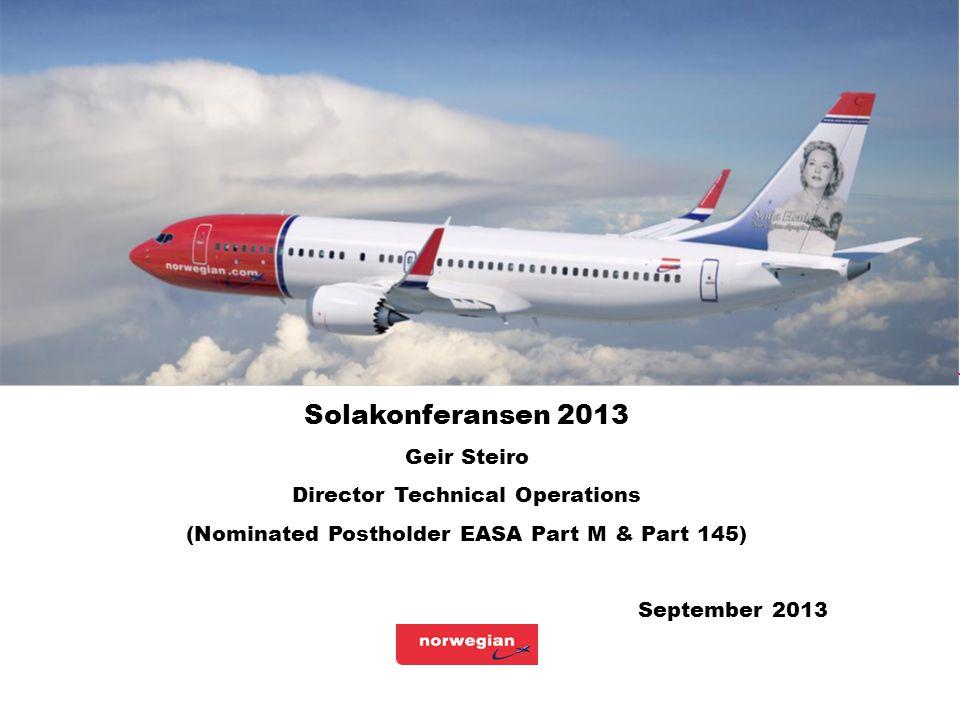 Solakonferansen 2013 Geir Steiro Director Technical Operations (Nominated Postholder EASA Part M & Part 145) September 2013 Slide : 1