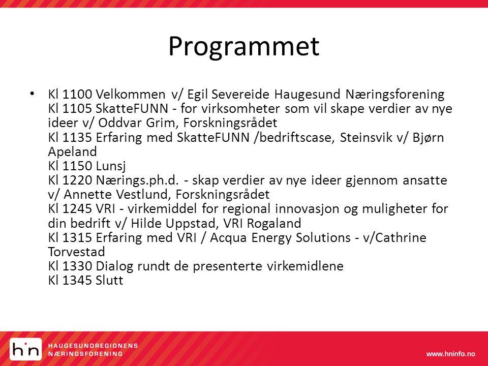 Programmet • Kl 1100 Velkommen v/ Egil Severeide Haugesund Næringsforening Kl 1105 SkatteFUNN - for virksomheter som vil skape verdier av nye ideer v/